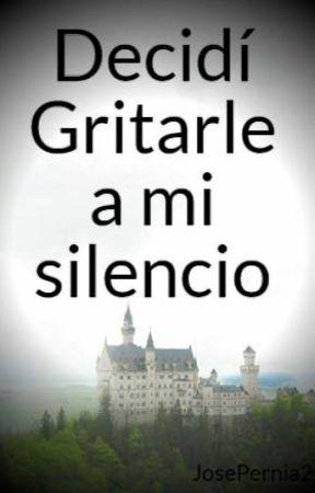 Decidí Gritarle a mi silencio by Jose_Pernia