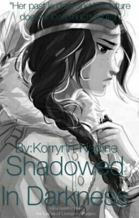 Shadowed In Darkness by Korrynn-Nadine