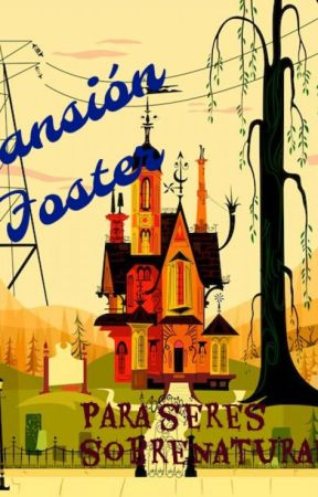 Mansión Foster para seres sobrenaturales. (Próximamente) by MindLifeless