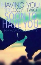 HAVING YOU TRILOGY 2  -  Soon to Have You (SHY) by freakmetadzy