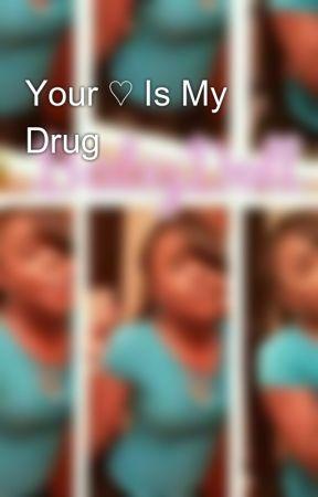 Your ♡ Is My Drug by DeAsyaaaaa