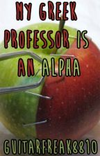 My Greek Professor Is An Alpha (Book 2) by guitarfreak8810