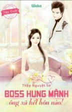 [ QUYỂN 1] Boss hung mãnh - ông xã kết hôn nào! by hanmacbang