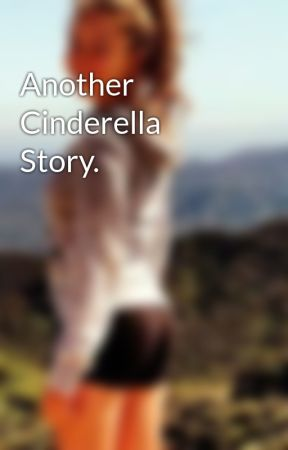 Another Cinderella Story. by GeminiBxtch