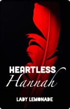 Heartless Hannah (COMPLETED) by Lady_Lemonade_