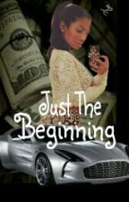 Just The Beginning (Book I) Complete by LabelMeNotorious_