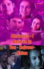 Bharoosa- I Believe in You  - (Rajveer-Naina) - SS (Completed)  by RAINALRL