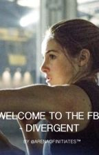 Welcome to the FBI - Divergent by arenaofinitiates