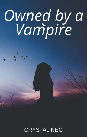Owned By A Vampire #Wattys2017 by CrystalineG