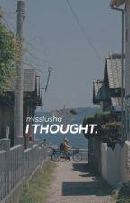 I Thought by MissLusha