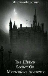 The Hidden Mysterious Academy by MysteriousIntheDark