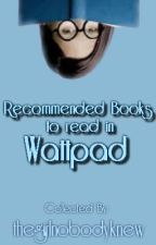Recommended Books  to read in Wattpad by thegirlnobodyknew
