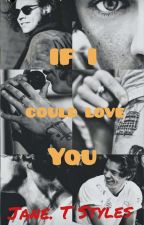 If I Could Love You || Harry Styles  by janestyles0294