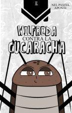 Wilfreda Contra la Cucaracha ★ (One- Shot) by nelpastelaponte