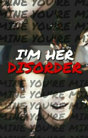 I'm Her Disorder by Kixx_Queenxr