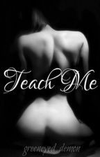 TEACH ME (MATURE CONTENT) by greeneyed_demon