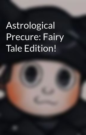 Astrological Precure: Fairy Tale Edition! by AnonymousWriter37