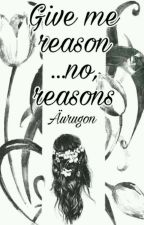 Give me a reason.. No, reasons |SHORT STORY| by Aurugon