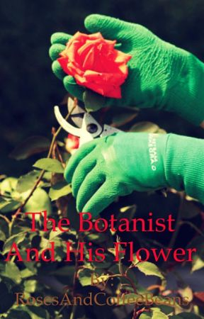The Botanist And His Flower by RosesAndCoffeeBeans