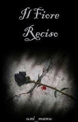 Il Fiore reciso by Uni_Manu