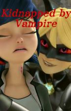 Kidnapped By Vampire (MariChat Love Story) by bubinkavucheva