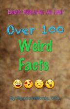 Over 100 Weird Facts by RandomWords_003