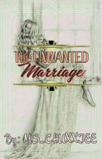 The UNWANTED Marriage by MS_CHUXXZIEE