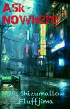 Ask Nowhere~! (Author's OC Ask Book) by ShizumallowFluffjima