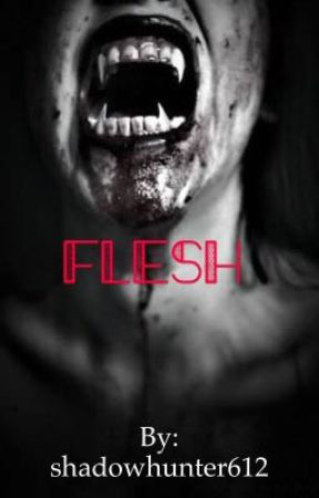 Flesh  by shadowhunter612