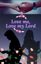 Love me, Love my Lord by Hafiz-Muslimah222