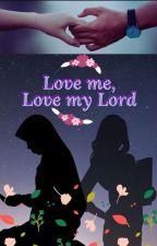 Love me, Love my Lord by Hafiz-Muslimah222