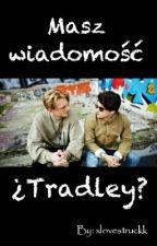 Masz wiadomość ¿Tradley? by xlovestruckk