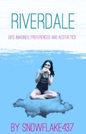 Riverdale ~ Gifs • Imagines • Preferences • Aesthetics  by snowflake437