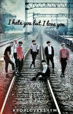 I Hate You But I Love You(BTS) by kpoploverShyme