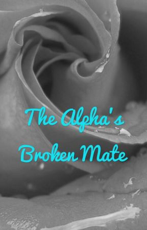 The Alpha's Broken Mate  by Tylightining