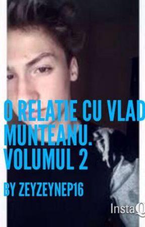 O relatie cu Vlad Munteanu -Volumul 2- by ZeyZeynep16