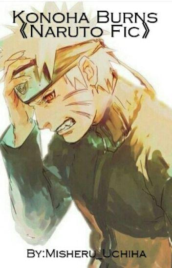 Konoha burns 《Naruto Fic》 - Kami - Wattpad