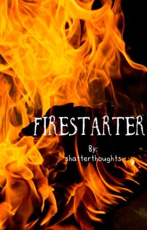 Firestarter by shatterthoughts