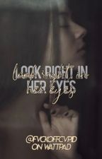 look right in her eyes   #wattys2017 by elianoriamoniell