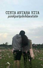 Cinta Antara Kita [ ONGOING EDITING ] by pinkpurplebluexoxo