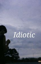 Idiotic● Hbomb94 F.F by tiredcait