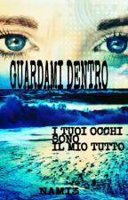 GUARDAMI DENTRO. I Tuoi Occhi Sono Il Mio Tutto. by _Nami3