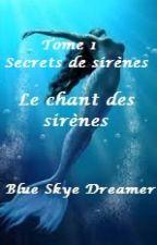 Le chant des sirènes, tome 1: Secrets de sirènes by BlueSkyeDreamer