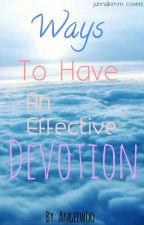 Ways To Have An Effective Devotion by Angelwoo