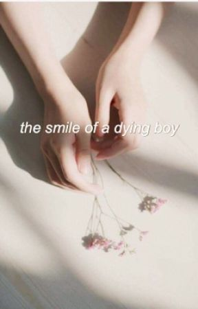 The smile of a dying boy || wattys2017 by -lustforlou