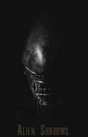 Alien: Shadows [Alien Fanfiction] by ItzDarkz