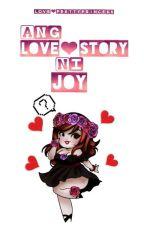 Ang Love Story Ni Joy by LovePrettyPrincess