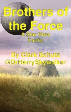 Brothers of the Force: A Star Wars Fanfic by DrHarrySkywalker