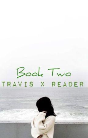 Travis x Reader Book 2 by The_shipper_Queen