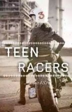 Teen Racers (Completed) #wattys2016 by april-love22